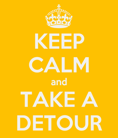 Poster: KEEP CALM and TAKE A DETOUR