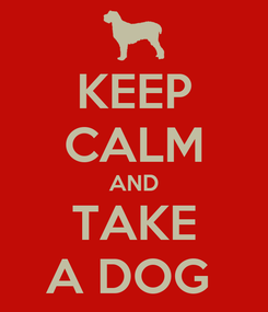 Poster: KEEP CALM AND TAKE A DOG