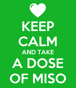 Poster: KEEP CALM AND TAKE A DOSE OF MISO