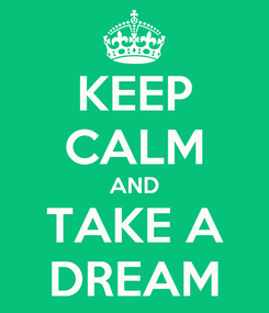 Poster: KEEP CALM AND TAKE A DREAM
