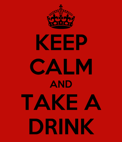 Poster: KEEP CALM AND TAKE A DRINK