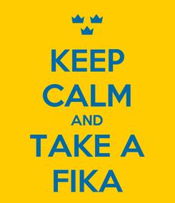 Poster: KEEP CALM AND TAKE A FIKA