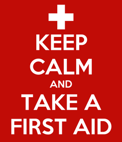 Poster: KEEP CALM AND TAKE A FIRST AID