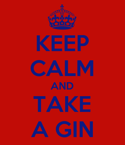 Poster: KEEP CALM AND TAKE A GIN