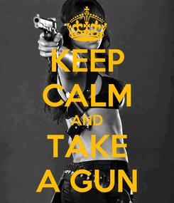 Poster: KEEP CALM AND TAKE A GUN