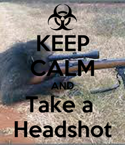 Poster: KEEP CALM AND Take a  Headshot