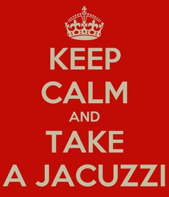 Poster: KEEP CALM AND TAKE A JACUZZI
