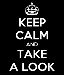 Poster: KEEP CALM AND TAKE A LOOK