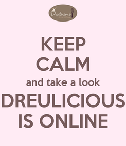 Poster: KEEP CALM and take a look DREULICIOUS IS ONLINE