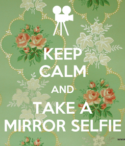 Poster: KEEP CALM AND TAKE A MIRROR SELFIE