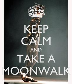 Poster: KEEP CALM AND TAKE A MOONWALK