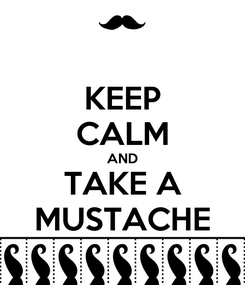 Poster: KEEP CALM AND TAKE A MUSTACHE