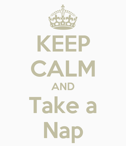 Poster: KEEP CALM AND Take a Nap