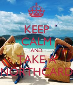 Poster: KEEP CALM AND TAKE A NORTHCARD