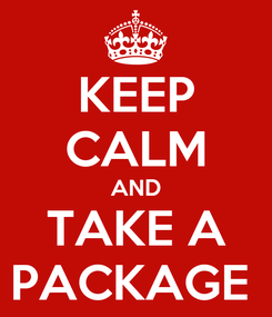 Poster: KEEP CALM AND TAKE A PACKAGE