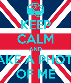 Poster: KEEP CALM AND TAKE A PHOTO OF ME