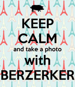 Poster: KEEP CALM and take a photo with BERZERKER