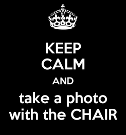 Poster: KEEP CALM AND take a photo with the CHAIR