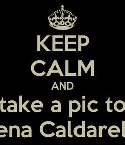Poster: KEEP CALM AND take a pic to Elena Caldarelli!!