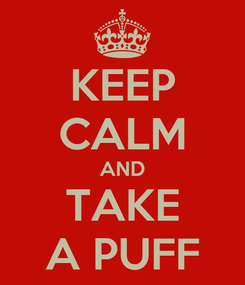 Poster: KEEP CALM AND TAKE A PUFF