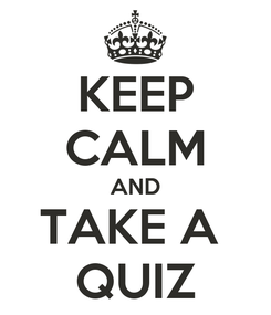 Poster: KEEP CALM AND TAKE A  QUIZ
