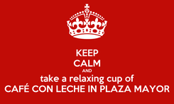 Poster: KEEP CALM AND take a relaxing cup of CAFÉ CON LECHE IN PLAZA MAYOR