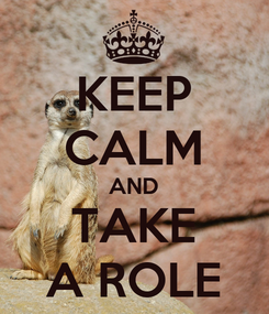 Poster: KEEP CALM AND TAKE A ROLE