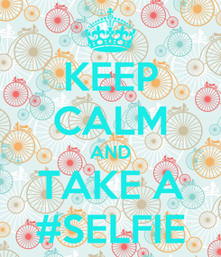 Poster: KEEP CALM AND TAKE A #SELFIE