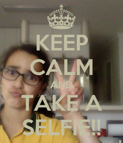 Poster: KEEP CALM AND TAKE A SELFIE!!