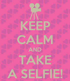 Poster: KEEP CALM AND TAKE A SELFIE!