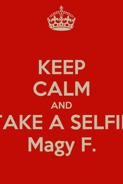 Poster: KEEP CALM AND TAKE A SELFIE Magy F.