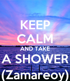 Poster: KEEP CALM AND TAKE A SHOWER (Zamareoy)