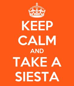 Poster: KEEP CALM AND TAKE A SIESTA