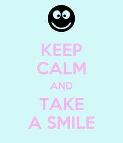 Poster: KEEP CALM AND TAKE A SMILE