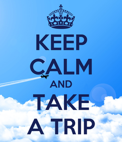 Poster: KEEP CALM AND TAKE A TRIP
