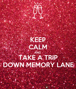 Poster: KEEP CALM AND  TAKE A TRIP DOWN MEMORY LANE