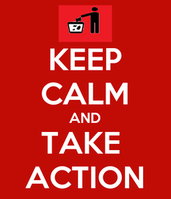 Poster: KEEP CALM AND TAKE  ACTION