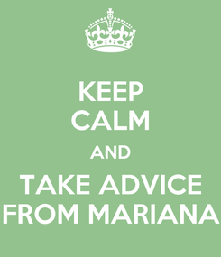 Poster: KEEP CALM AND TAKE ADVICE FROM MARIANA