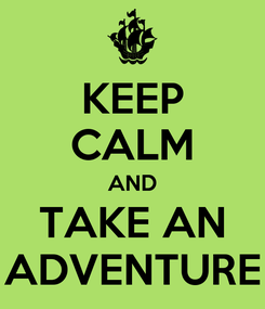 Poster: KEEP CALM AND TAKE AN ADVENTURE