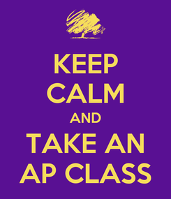 Poster: KEEP CALM AND TAKE AN AP CLASS