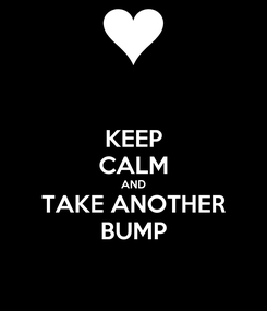 Poster: KEEP CALM AND TAKE ANOTHER BUMP