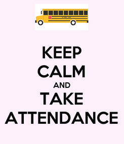 Poster: KEEP CALM AND TAKE ATTENDANCE