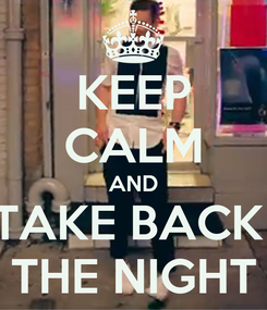 Poster: KEEP CALM AND TAKE BACK  THE NIGHT