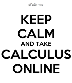 Poster: KEEP CALM AND TAKE CALCULUS ONLINE