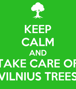 Poster: KEEP CALM AND TAKE CARE OF VILNIUS TREES