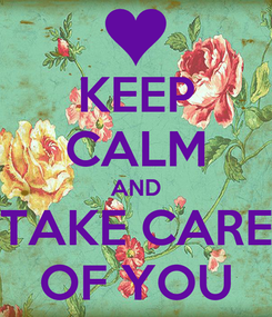 Poster: KEEP CALM AND TAKE CARE OF YOU