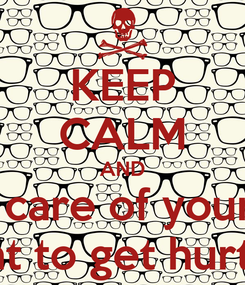 Poster: KEEP CALM AND Take care of your feet I do not want to get hurt I happened