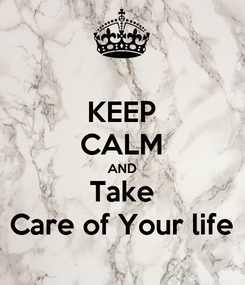 Poster: KEEP CALM AND Take Care of Your life