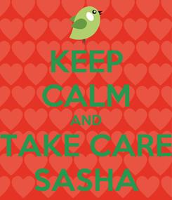 Poster: KEEP CALM AND TAKE CARE SASHA