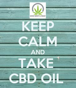 Poster: KEEP CALM AND TAKE  CBD OIL